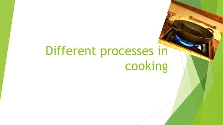 Different processes in cooking. Gelatinisation  Moist and heat on starch. Grains soften and swell. Absorb water, there is some rupture and liquid thickens.