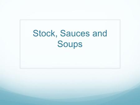 Stock, Sauces and Soups A Major Flavor Ingredients-Bones and Vegetables A Liquid, most often water Mirepoix-25%Celery, 25%Carrots, and 50%Onions Aromatics-Bouquet.