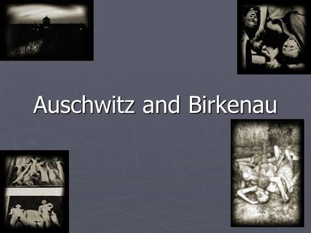 Auschwitz and Birkenau. ► became the killing centre where the largest numbers of European Jews were killed during the holocaust. ► After an experimental.