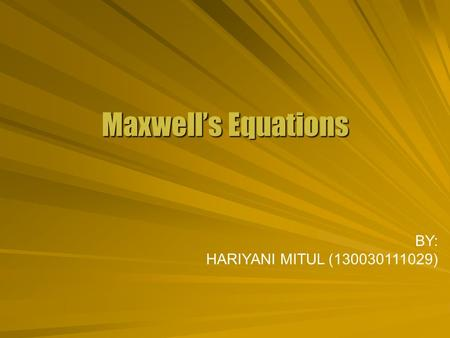 Maxwell's Equations BY: HARIYANI MITUL (130030111029)
