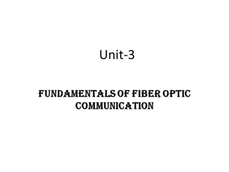 Unit-3 FUNDAMENTALS OF FIBER OPTIC COMMUNICATION.