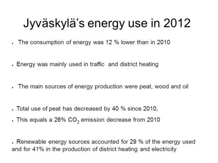 Jyväskylä's energy use in 2012 ● The consumption of energy was 12 % lower than in 2010 ● Energy was mainly used in traffic and district heating ● The main.