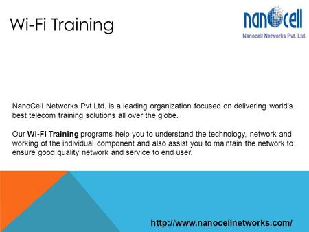 Wi-Fi Training NanoCell Networks Pvt Ltd. is a leading organization focused on delivering world's best telecom training solutions all over the globe. Our.