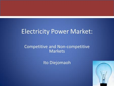 Electricity Power Market: Competitive and Non-competitive Markets Ito Diejomaoh.