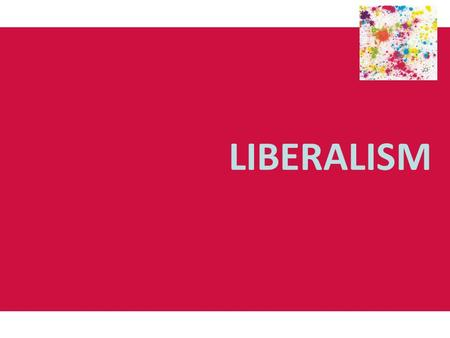 LIBERALISM. Origins and development of liberalism Liberalism: was a product of the breakdown of feudalism in Europe (19 th c.) and influenced by the Enlightenment.