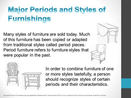 In order to combine furniture of one or more styles tastefully, a person should recognize styles of certain periods and their characteristics. Many styles.