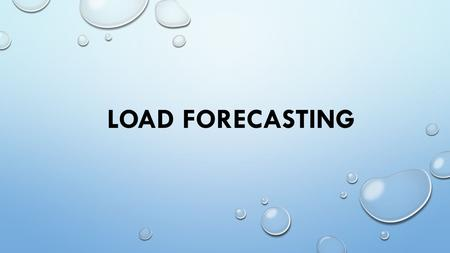 LOAD FORECASTING. - ELECTRICAL LOAD FORECASTING IS THE ESTIMATION FOR FUTURE LOAD BY AN INDUSTRY OR UTILITY COMPANY - IT HAS MANY APPLICATIONS INCLUDING.
