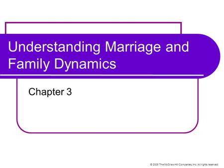 © 2008 The McGraw-Hill Companies, Inc. All rights reserved. Understanding Marriage and Family Dynamics Chapter 3.