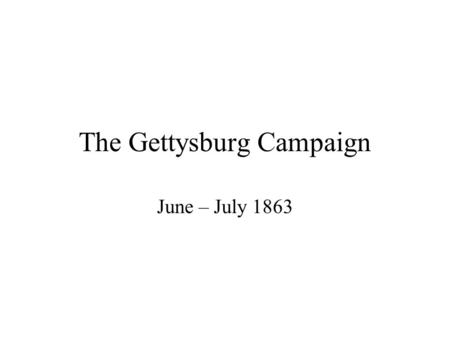 The Gettysburg Campaign June – July 1863 Lee's Plan Lee wants to try to help the troops in the west, so he plans to invade Pennsylvania Lee figures if.