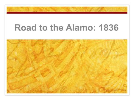 Road to the Alamo: 1836. The Beginnings of Revolution In what ways were the Texas Revolution and the American Revolution alike? Why is the Battle of Gonzales.