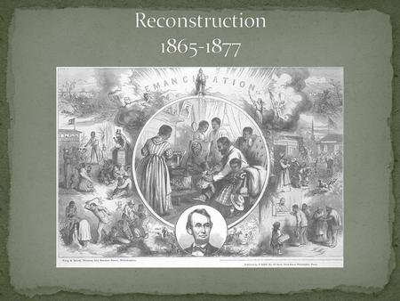Reconstruction: The time period after the Civil War when the United States began to rebuild the South. (1865-1877) Goals of Reconstruction: To bring the.