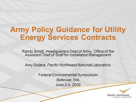 Army Policy Guidance for Utility Energy Services Contracts Randy Smidt, Headquarters Dept of Army, Office of the Assistant Chief of Staff for Installation.