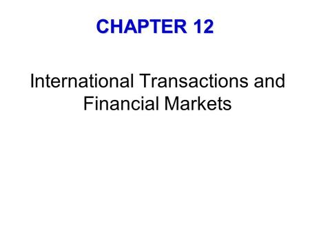 International Transactions and Financial Markets CHAPTER 12.