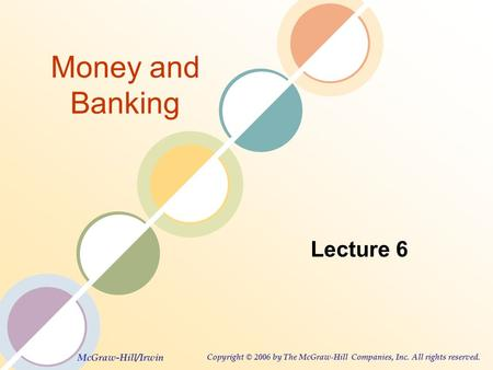 McGraw-Hill/Irwin Copyright © 2006 by The McGraw-Hill Companies, Inc. All rights reserved. Money and Banking Lecture 6.