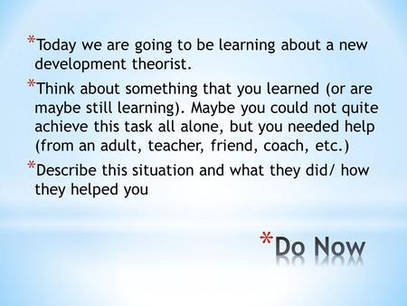 * Today we are going to be learning about a new development theorist. * Think about something that you learned (or are maybe still learning). Maybe you.