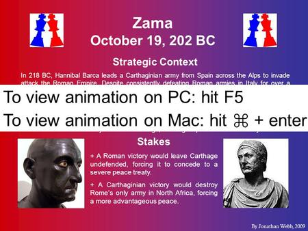 Zama October 19, 202 BC Strategic Context In 218 BC, Hannibal Barca leads a Carthaginian army from Spain across the Alps to invade attack the Roman Empire.
