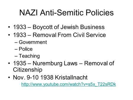 NAZI Anti-Semitic Policies 1933 – Boycott of Jewish Business 1933 – Removal From Civil Service –Government –Police –Teaching 1935 – Nuremburg Laws – Removal.