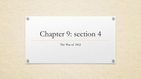 Chapter 9: section 4 The War of 1812. War Begins General William Hull The war started in July 1812 when General William Hull led the American army from.