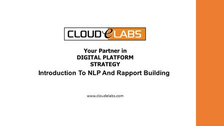 Www.cloudelabs.com Your Partner in DIGITAL PLATFORM STRATEGY Introduction To NLP And Rapport Building.