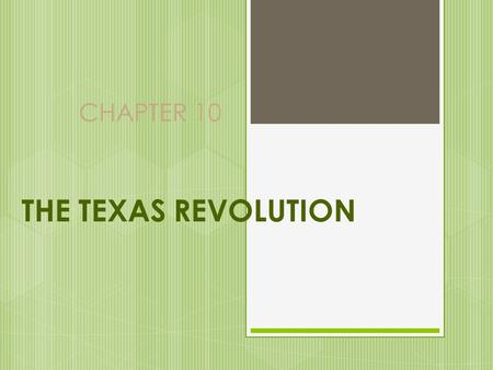 "CHAPTER 10 THE TEXAS REVOLUTION ""REMEMBER THE ALAMO""  In December 1835, with the capture of Tenario's men at Anahuac, and Cos' army in retreat, Santa."