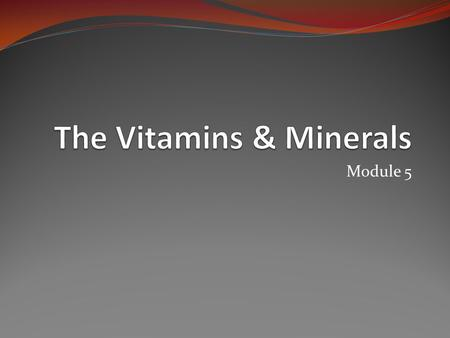 Module 5. Introduction <strong>Vitamins</strong> & Minerals play integral roles in cell metabolism as coenzyme or cofactors for enzymes <strong>Vitamins</strong> & Minerals are required.