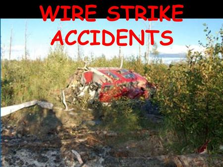WIRE STRIKE ACCIDENTS. Where is the Wire Environment? Except for mountainous areas, the wire environment is any airspace below 500 feet AGL. In mountainous.