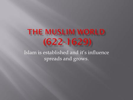 Islam is established and it's influence spreads and grows.