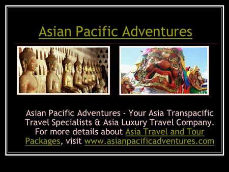 Asian Pacific Adventures Asian Pacific Adventures - Your Asia Transpacific Travel Specialists & Asia Luxury Travel Company. For more details about Asia.