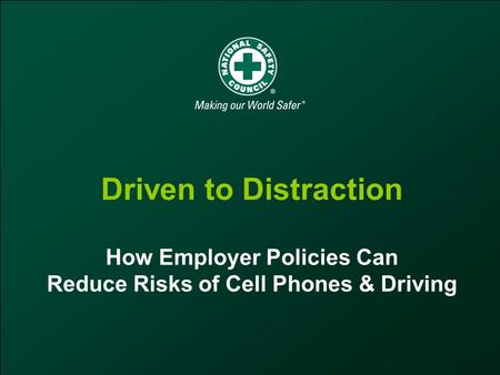 Driven to Distraction How Employer Policies Can Reduce Risks of Cell Phones & Driving.