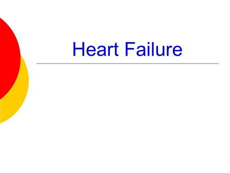 Heart Failure. Clinical syndrome that develops when the heart cannot maintain adequate output, or can do so only at the expense of elevated ventricular.