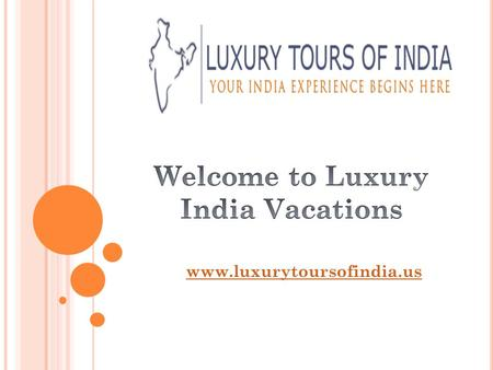 Www.luxurytoursofindia.us. Luxury Tours Of India provides best holiday and vacation packages in India. We offers different tour packages in which you.