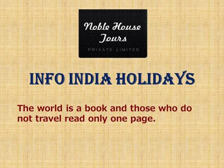 Info India Holidays The world is a book and those who do not travel read only one page.
