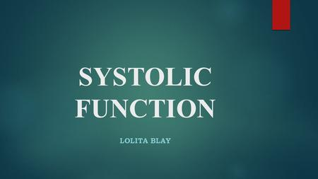 SYSTOLIC FUNCTION LOLITA BLAY. The ability of the heart to contract properly and pump blood is determined by its level of systolic function. 