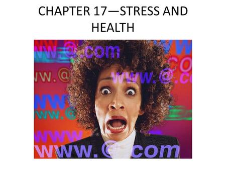 "CHAPTER 17—STRESS AND HEALTH. CHAPTER 17 Introduction Finish this statement: ""When I am stressed, I…"" Give some examples of some of the things you find."