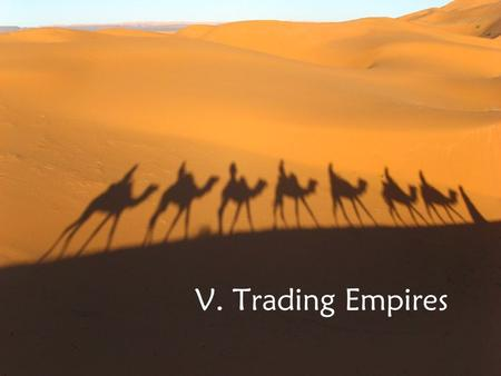 V. Trading Empires. Trading Empires of China China A. The Sui Dynasty (581-618 CE) 1. Short-lived dynasty a. Ended 300 years of chaos and civil war that.