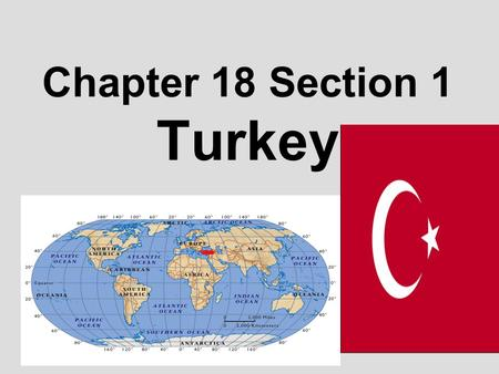 Chapter 18 Section 1 Turkey. Which Turkey are we talking about?