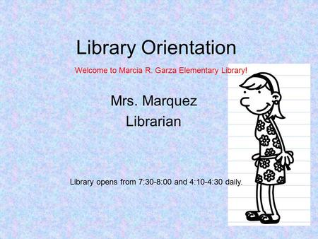 Library opens from 7:30-8:00 and 4:10-4:30 daily.