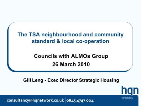 The TSA neighbourhood and community standard & local co-operation Councils with ALMOs Group 26 March 2010 Gill Leng - Exec Director Strategic Housing.