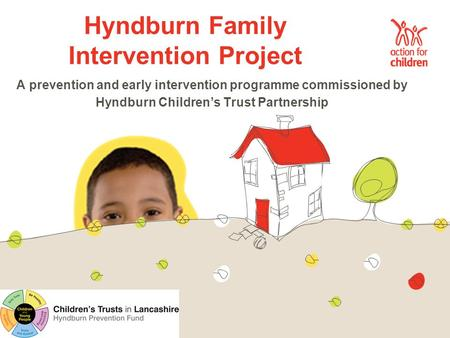 Hyndburn Family Intervention Project A prevention and early intervention programme commissioned by Hyndburn Children's Trust Partnership.