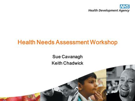 1 Health Needs Assessment Workshop Sue Cavanagh Keith Chadwick.