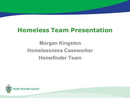 Homeless Team Presentation Morgan Kingston Homelessness Caseworker Homefinder Team.