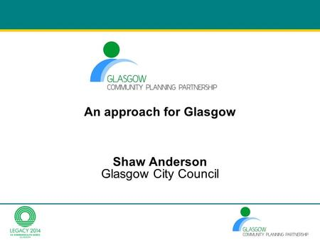 Shaw Anderson Glasgow City Council An approach for Glasgow.