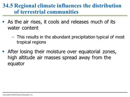  As the air rises, it cools and releases much of its water content –This results in the abundant precipitation typical of most tropical regions  After.