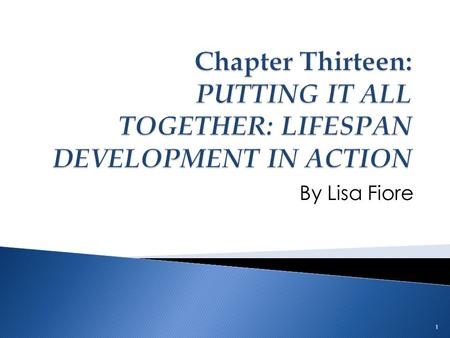 By Lisa Fiore 1.  How are human development theories actualized in daily life?  Who are the stakeholders in the interest of successful lifespan development?