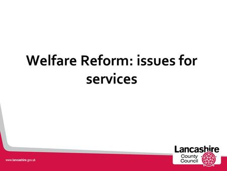 Welfare Reform: issues for services. Current benefitpurpose Jobseekers Allowance-Income based, Employment Support Allowance-income related and Income.