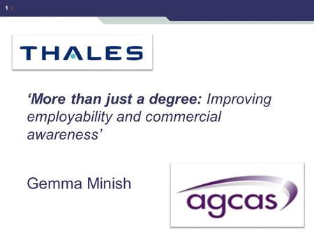 1 / 'More than just a degree: Improving employability and commercial awareness' Gemma Minish.