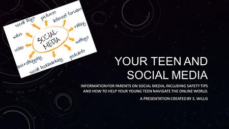 YOUR TEEN AND SOCIAL MEDIA INFORMATION FOR PARENTS ON SOCIAL MEDIA, INCLUDING SAFETY TIPS AND HOW TO HELP YOUR YOUNG TEEN NAVIGATE THE ONLINE WORLD. A.