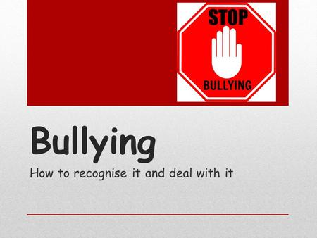 Bullying How to recognise it and deal with it. What is bullying? Bullying is aggressive behaviour that is intentional and involves an imbalance of power.
