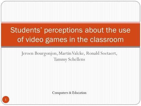 Jeroen Bourgonjon, Martin Valcke, Ronald Soetaert, Tammy Schellens Students' perceptions about the use of video games in the classroom Computers & Education.
