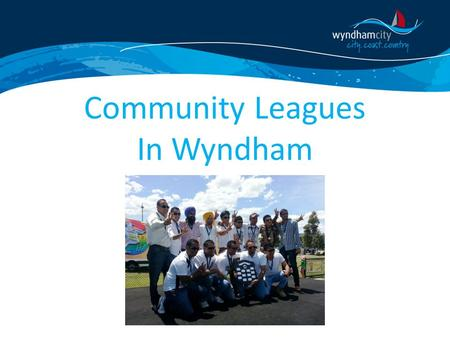 "Community Leagues In Wyndham. Observations  Proliferation of ""two team"" cricket clubs with no desire to work together to grow a community club.  Different."